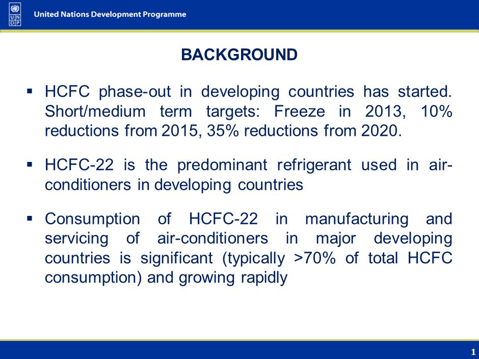 1 BACKGROUND HCFC phase-out in developing countries has started.