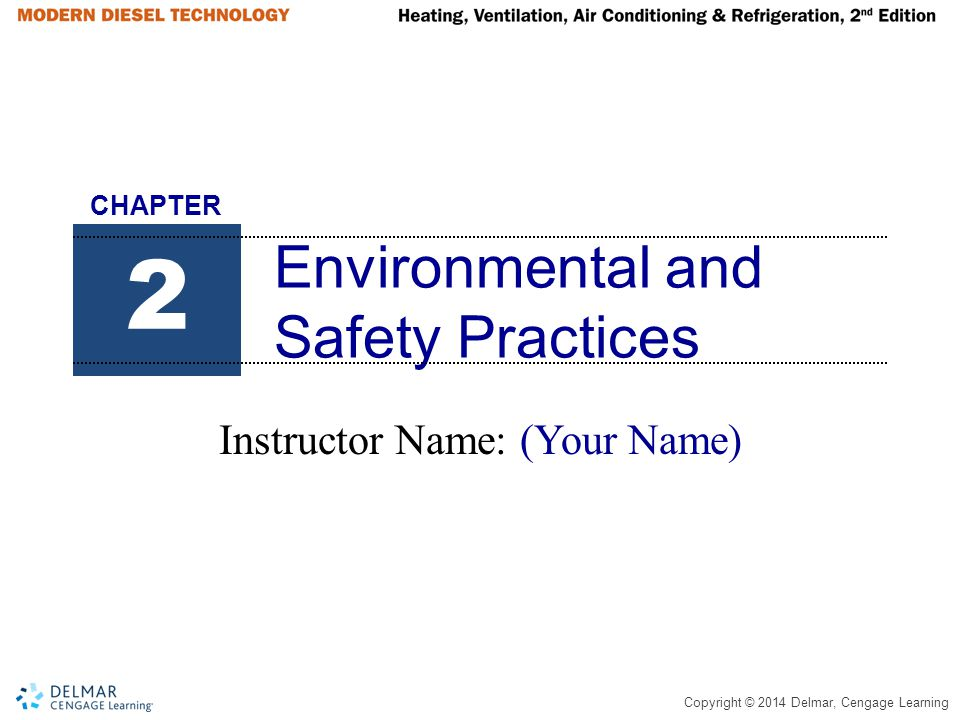 Copyright © 2014 Delmar, Cengage Learning Environmental and Safety Practices Instructor Name: (Your Name) 2 CHAPTER