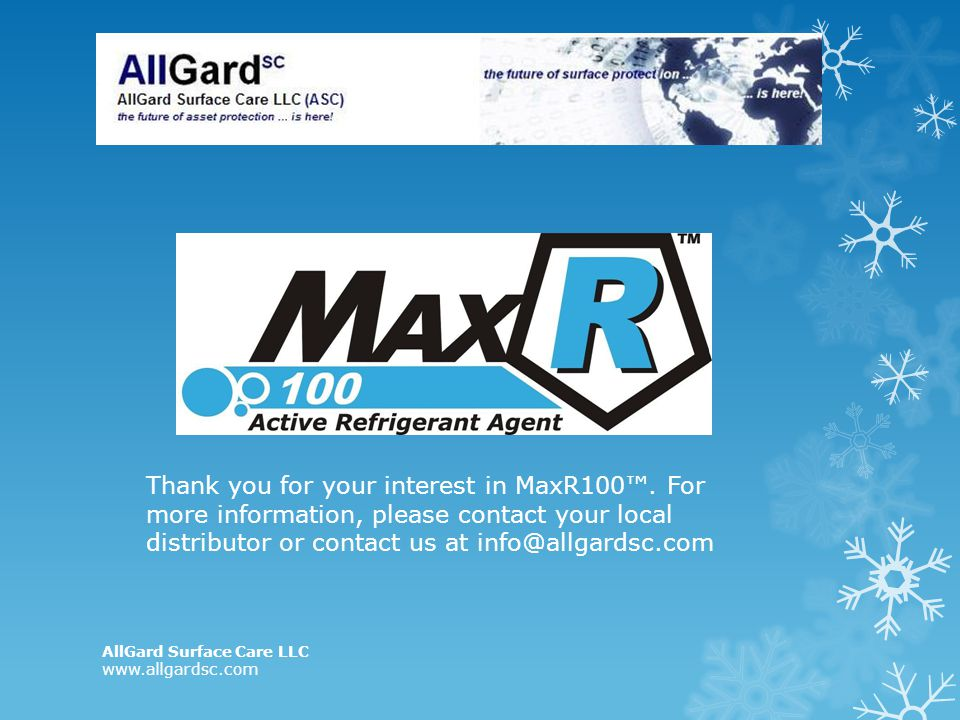 AllGard Surface Care LLC www.allgardsc.com Thank you for your interest in MaxR100. For more information, please contact your local distributor or cont