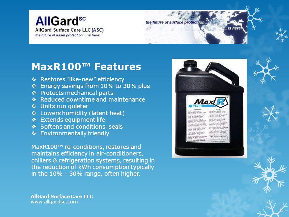 MaxR100 Features Restores like-new efficiency Energy savings from 10% to 30% plus Protects mechanical parts Reduced downtime and maintenance Units run