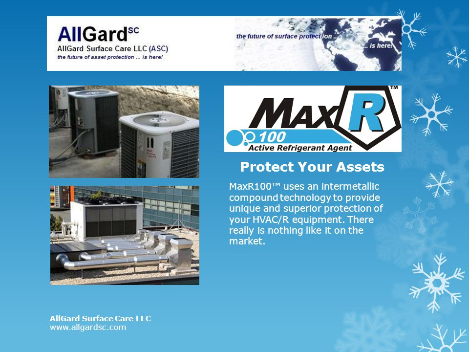 Protect Your Assets MaxR100 uses an intermetallic compound technology to provide unique and superior protection of your HVAC/R equipment. There really