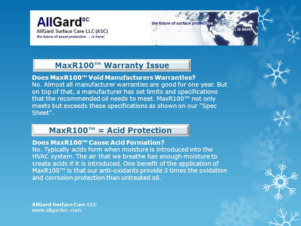 AllGard Surface Care LLC www.allgardsc.com Does MaxR100 Void Manufacturers Warranties? No. Almost all manufacturer warranties are good for one year. B