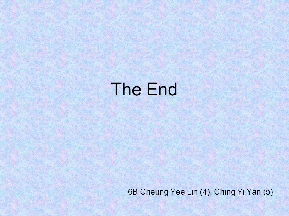The End 6B Cheung Yee Lin (4), Ching Yi Yan (5)