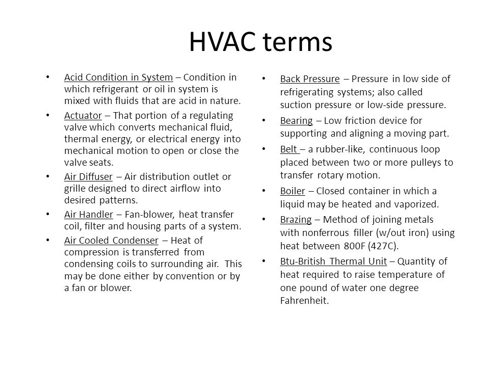 HVAC terms Capacitor – Type of electrical storage device used in starting and/or running circuits on many electric motors.