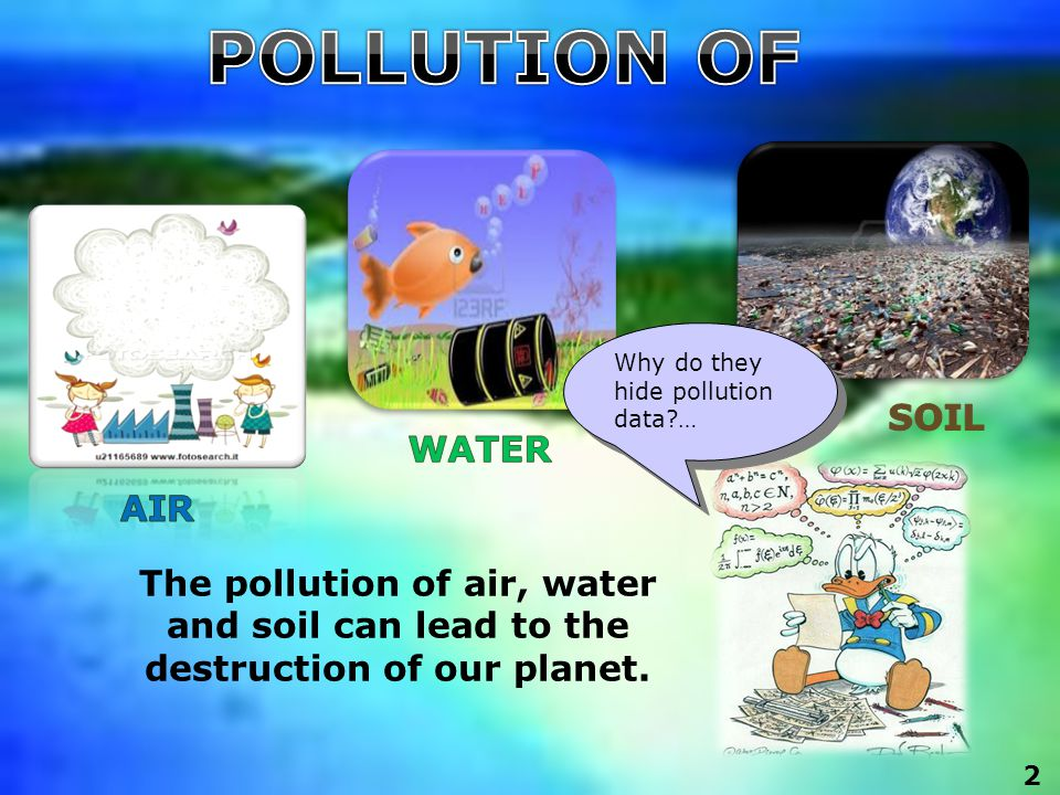 Why do they hide pollution data?… The pollution of air, water and soil can lead to the destruction of our planet.