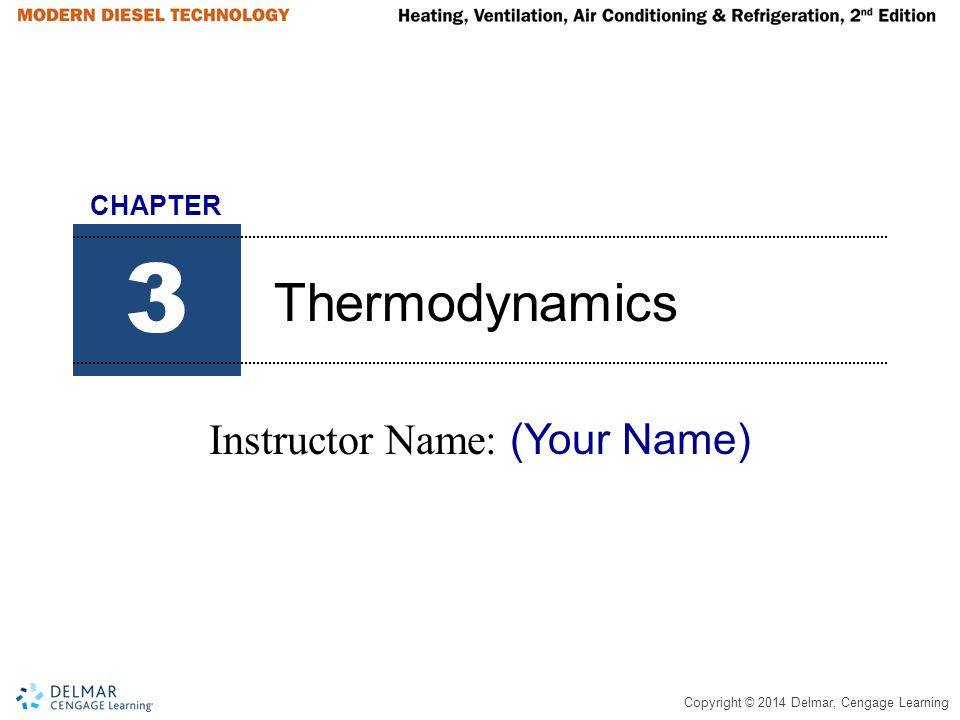 Copyright © 2014 Delmar, Cengage Learning Heat (continued) Cold is a term used to indicate an absence of heat.