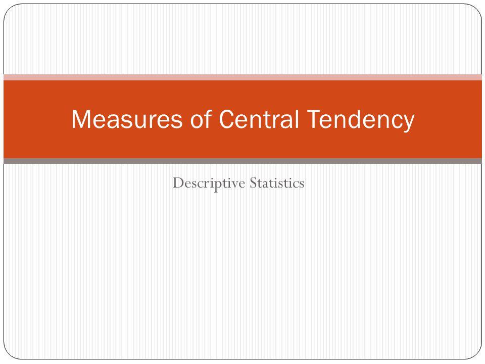 Descriptive Statistics Measures of Central Tendency