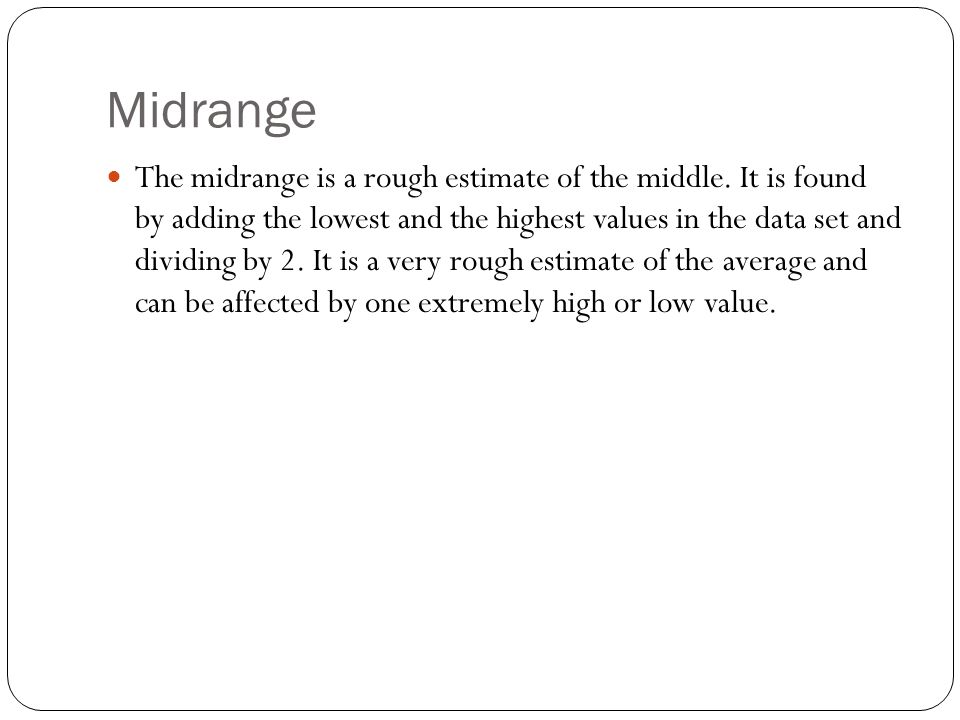 Midrange The midrange is a rough estimate of the middle.
