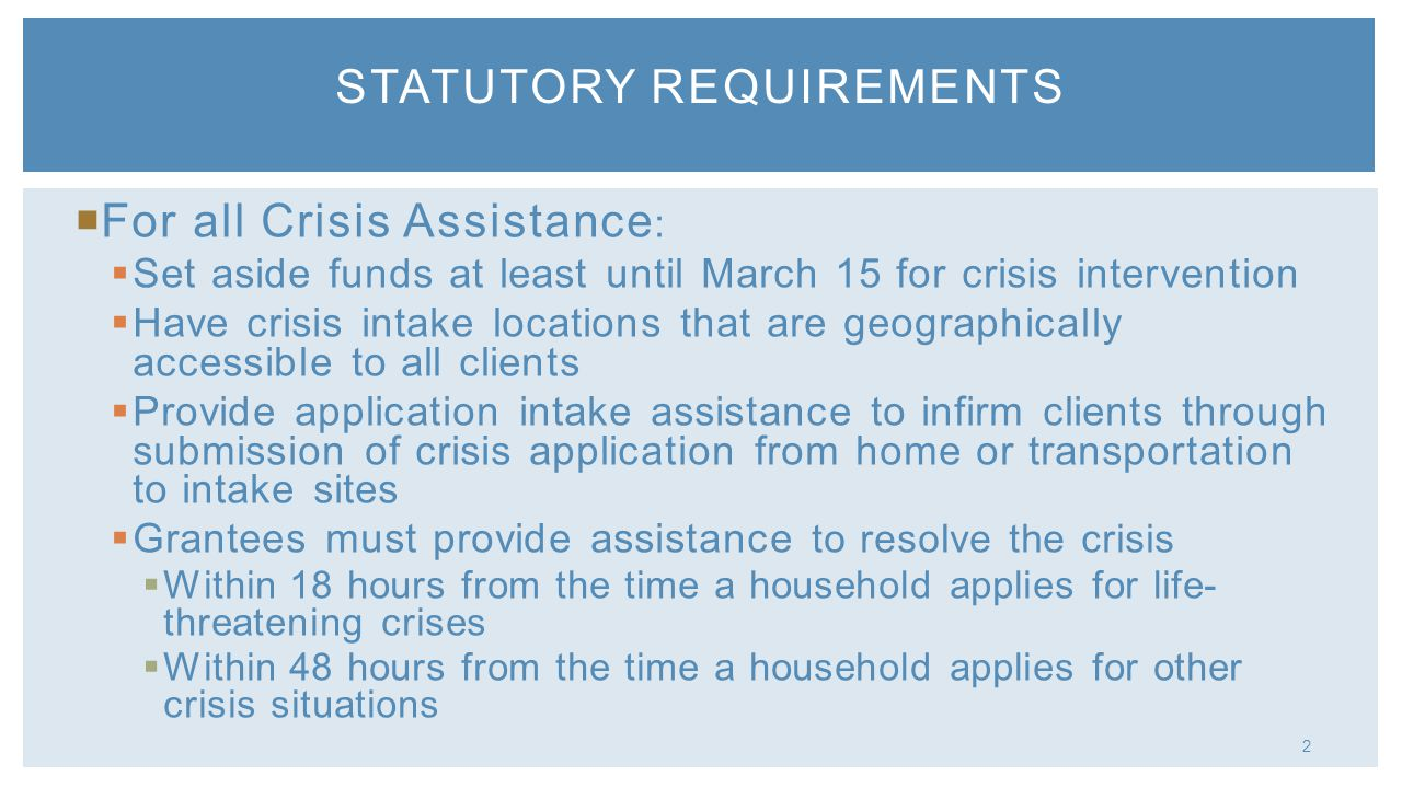 2 For all Crisis Assistance : Set aside funds at least until March 15 for crisis intervention Have crisis intake locations that are geographically acc