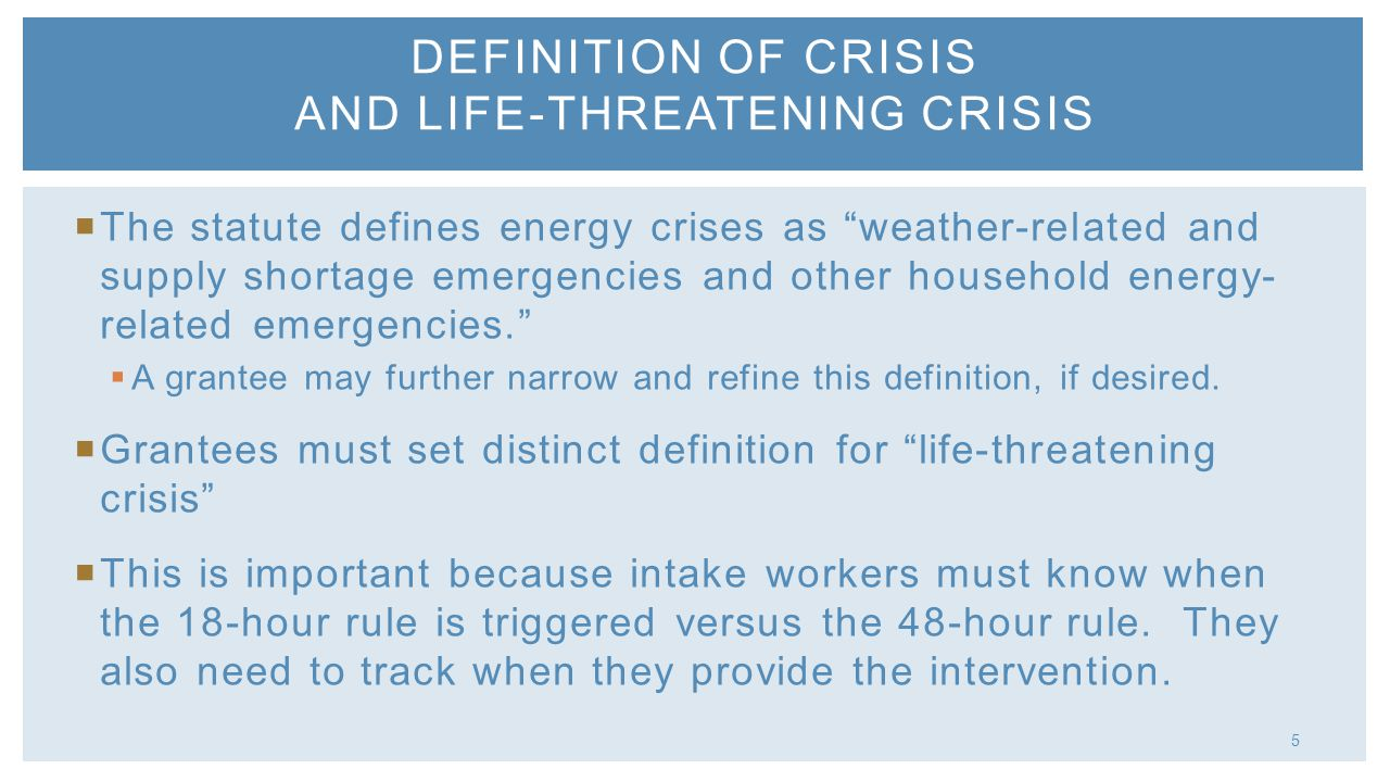 5 The statute defines energy crises as weather-related and supply shortage emergencies and other household energy- related emergencies.