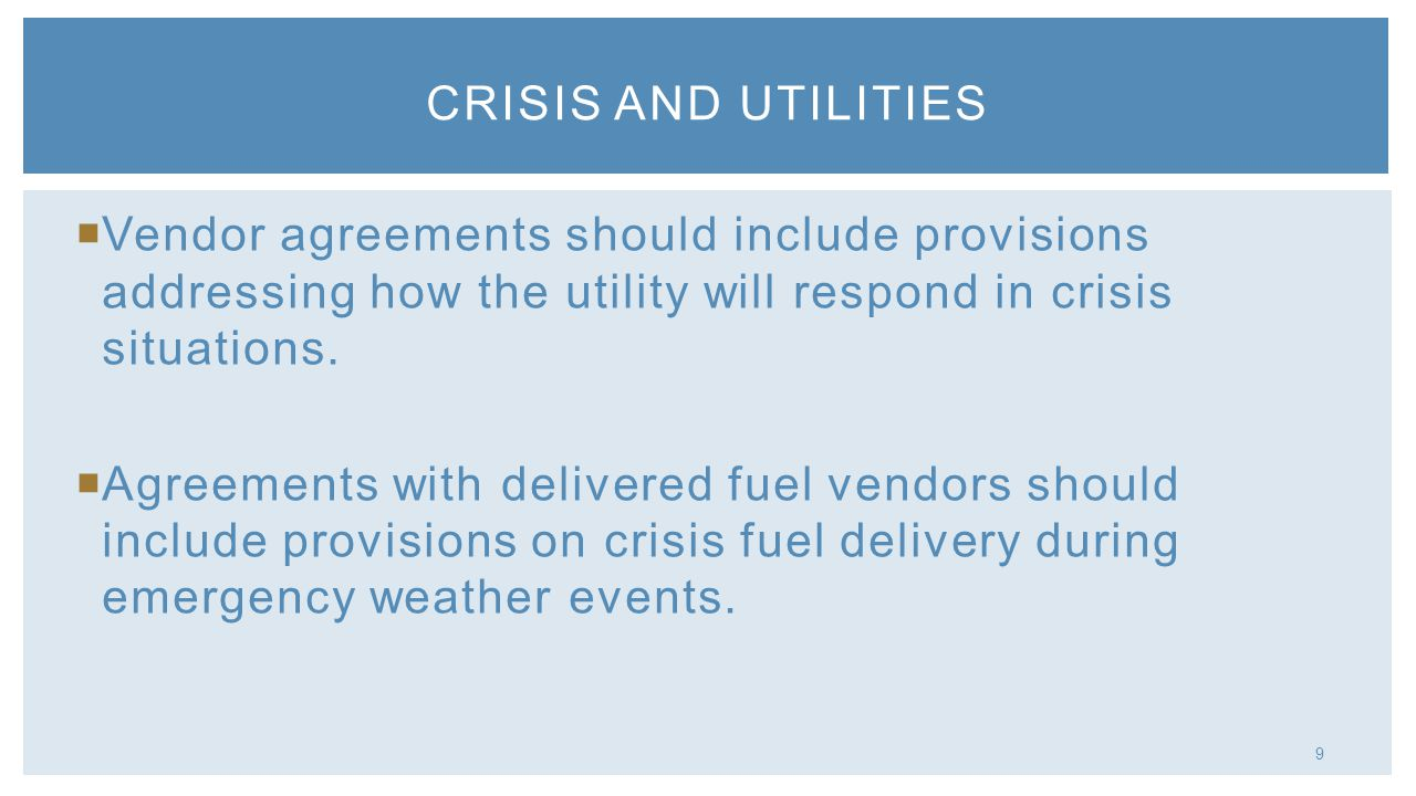 9 Vendor agreements should include provisions addressing how the utility will respond in crisis situations. Agreements with delivered fuel vendors sho