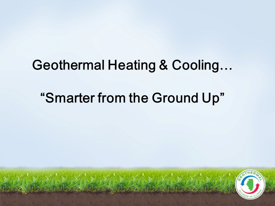 Geothermal Heating & Cooling… Smarter from the Ground Up
