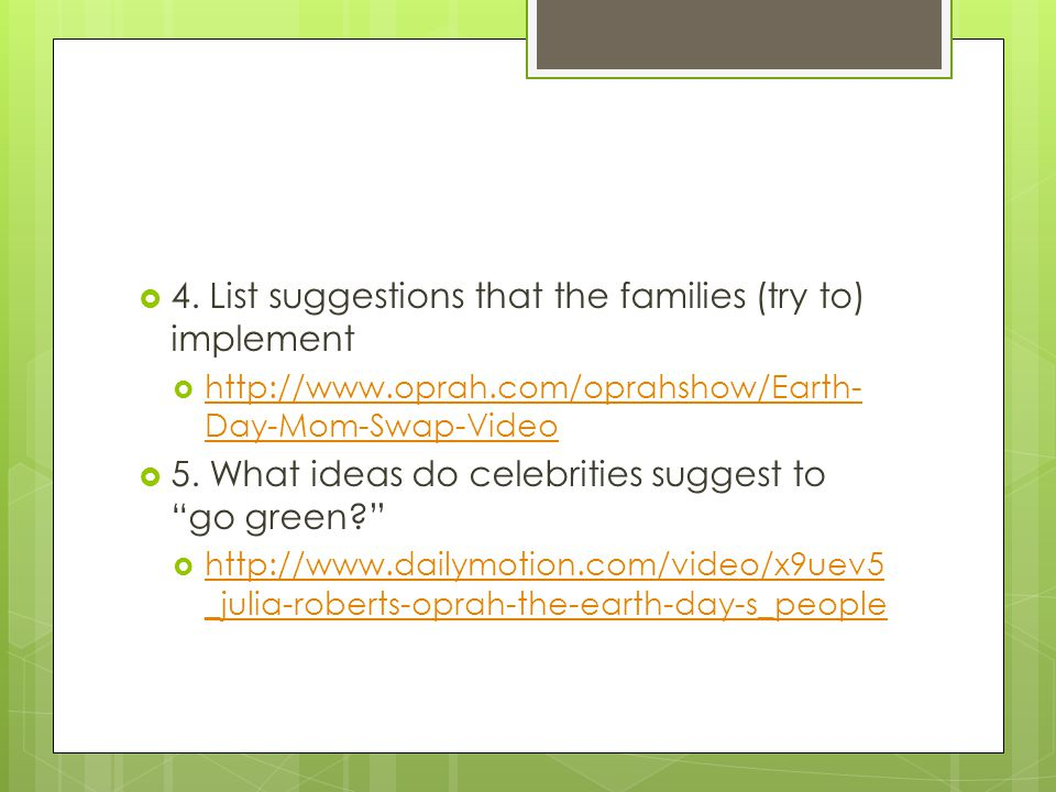 4. List suggestions that the families (try to) implement http://www.oprah.com/oprahshow/Earth- Day-Mom-Swap-Video http://www.oprah.com/oprahshow/Earth