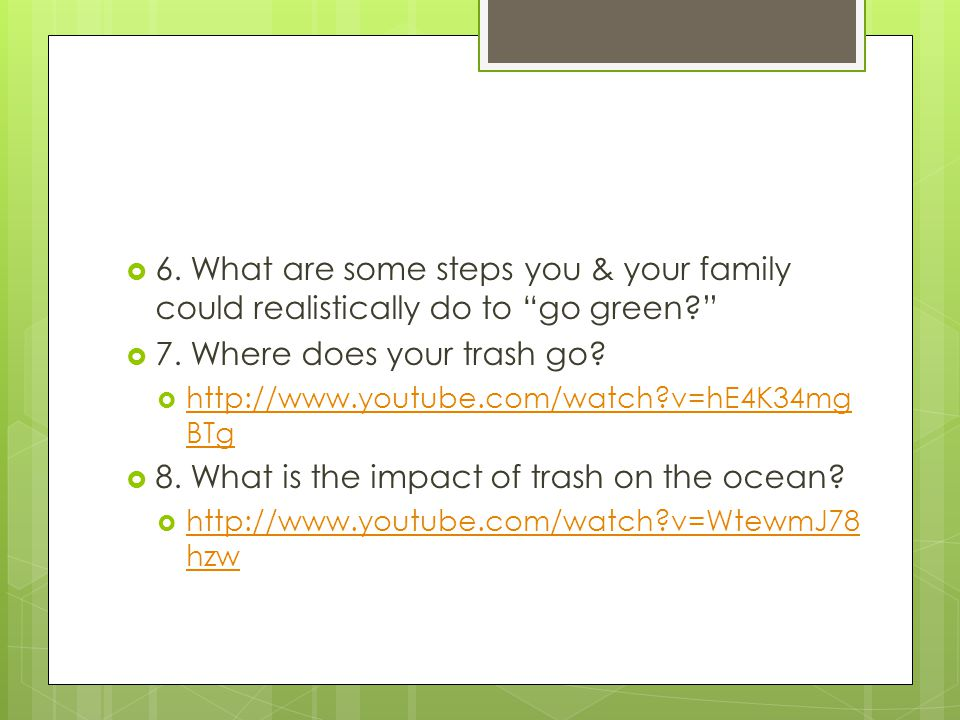 6.What are some steps you & your family could realistically do to go green.