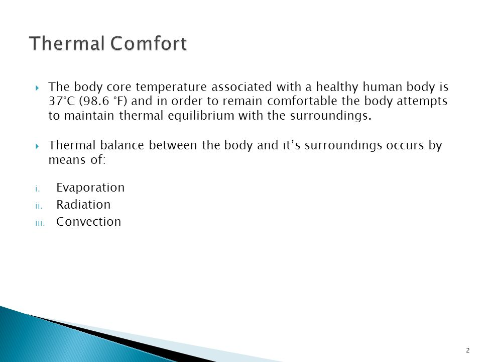 The body core temperature associated with a healthy human body is 37°C (98.6 °F) and in order to remain comfortable the body attempts to maintain ther