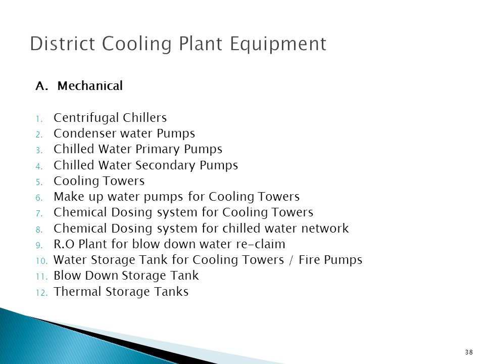 A. Mechanical 1. Centrifugal Chillers 2. Condenser water Pumps 3. Chilled Water Primary Pumps 4. Chilled Water Secondary Pumps 5. Cooling Towers 6. Ma