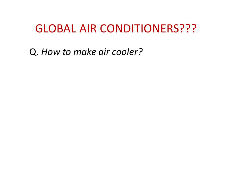 Q. How to make air cooler?