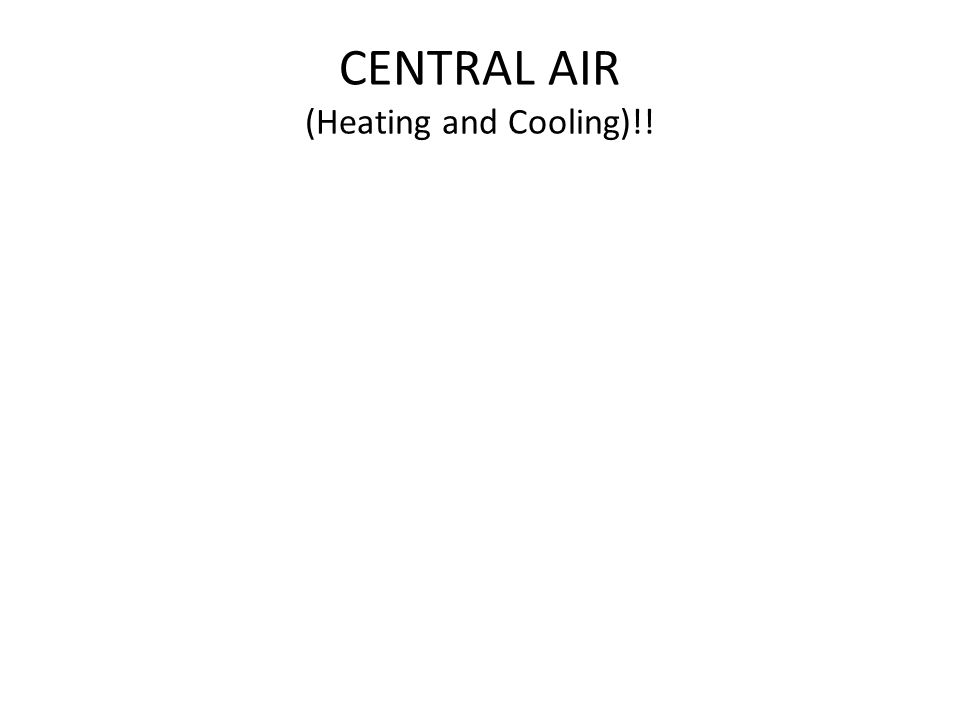 CENTRAL AIR (Heating and Cooling)!!