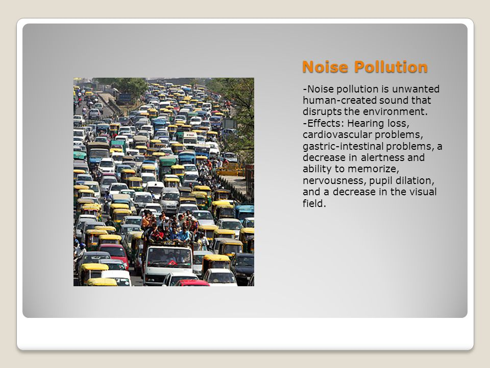 Noise Pollution -Noise pollution is unwanted human-created sound that disrupts the environment.