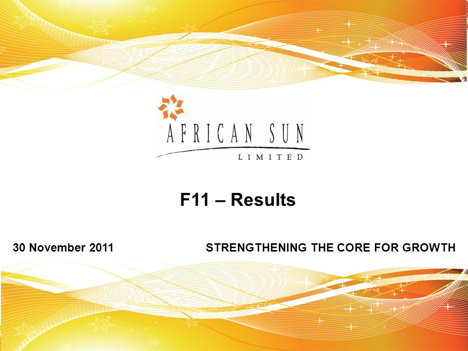F11 – Results 30 November 2011 STRENGTHENING THE CORE FOR GROWTH