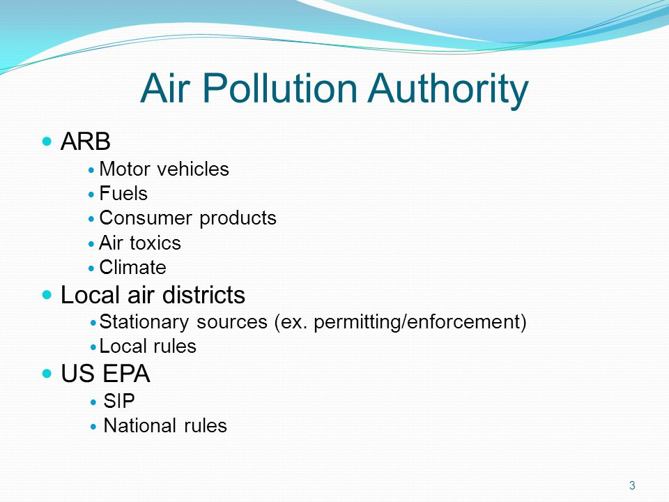 Air Pollution Authority ARB Motor vehicles Fuels Consumer products Air toxics Climate Local air districts Stationary sources (ex. permitting/enforceme