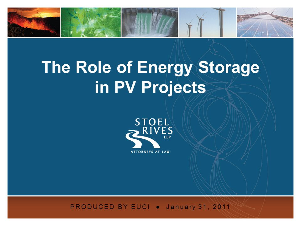 Energy Storage Due Diligence WEDNESDAY, January 26, 2011 Energy Storage in PV Projects Monday, January 31, 2011 Overview Why is electric energy storage (EES) needed.