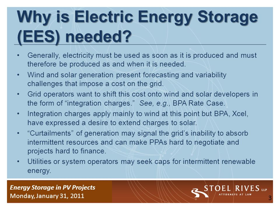 Energy Storage Due Diligence WEDNESDAY, January 26, 2011 Energy Storage in PV Projects Monday, January 31, 2011 Electric Energy Storage (EES) and Solar PV Energy Solar PV has an advantage over wind in that its generation profile is closer to peak loads.