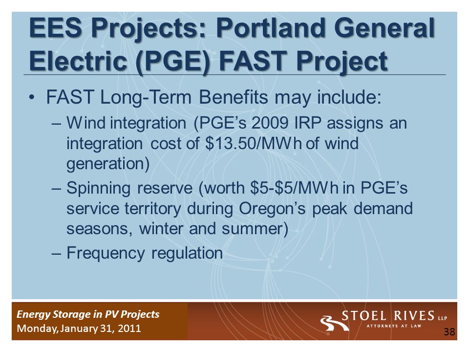 Energy Storage Due Diligence WEDNESDAY, January 26, 2011 Energy Storage in PV Projects Monday, January 31, 2011 Possible Models for Use of EES Services by Solar PV EES storage could be installed behind the busbar pursuant to a solar PV power purchase agreement with a utility offtaker (First Wind/HECo model).