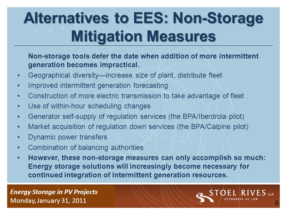 Energy Storage Due Diligence WEDNESDAY, January 26, 2011 Energy Storage in PV Projects Monday, January 31, 2011 Electric Energy Storage (EES) and Solar PV Energy EES can help integrate intermittent solar PV energy, as well as windthe key question is whether it is cost effective.