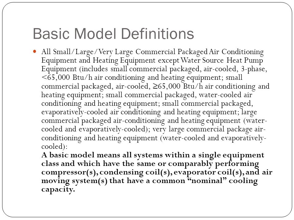 Basic Model Definitions All Small/Large/Very Large Commercial Packaged Air Conditioning Equipment and Heating Equipment except Water Source Heat Pump