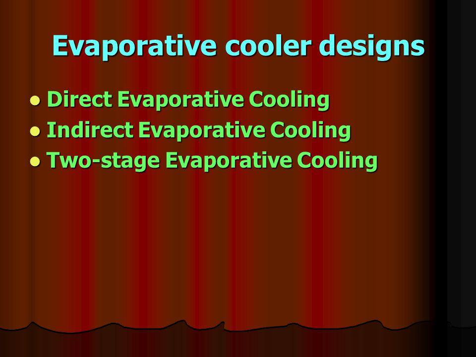 Evaporative cooler designs Direct Evaporative Cooling Direct Evaporative Cooling Indirect Evaporative Cooling Indirect Evaporative Cooling Two-stage E