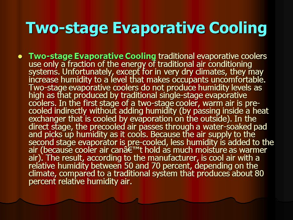 Two-stage Evaporative Cooling Two-stage Evaporative Cooling traditional evaporative coolers use only a fraction of the energy of traditional air conditioning systems.