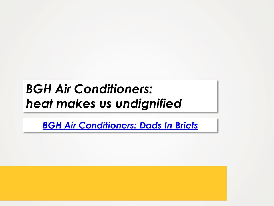BGH Air Conditioners: heat makes us undignified BGH Air Conditioners: heat makes us undignified BGH Air Conditioners: Dads In Briefs