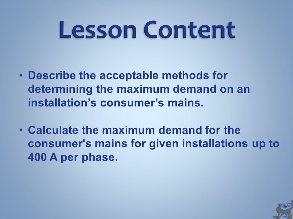 Describe the acceptable methods for determining the maximum demand on an installations consumers mains.