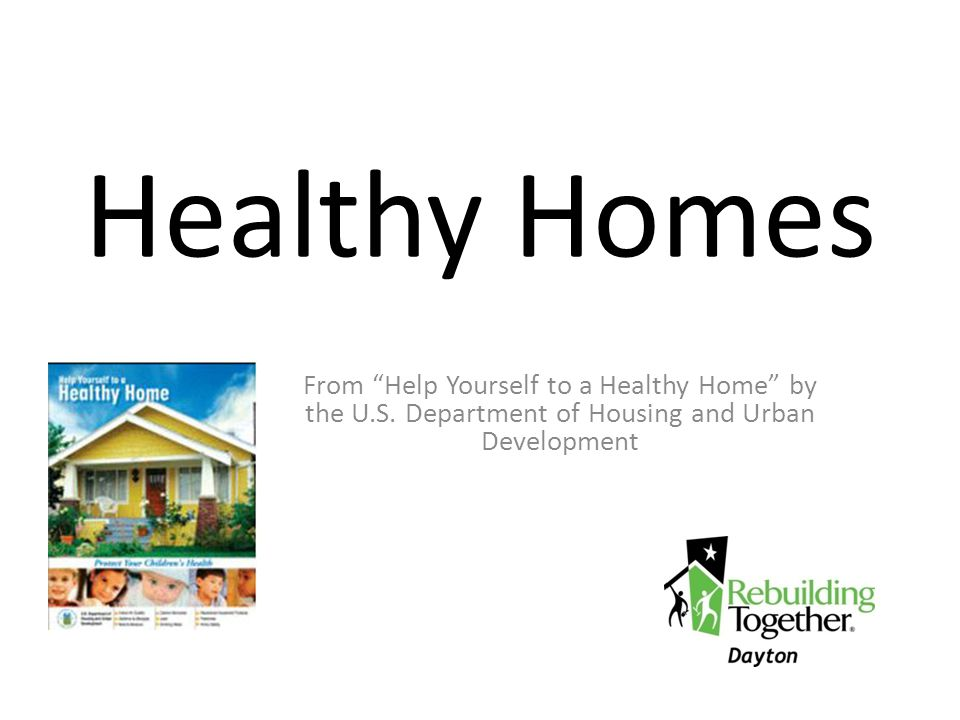 Healthy Homes From Help Yourself to a Healthy Home by the U.S. Department of Housing and Urban Development