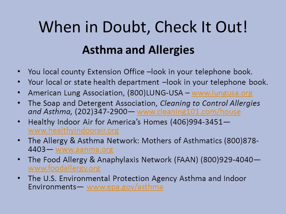 When in Doubt, Check It Out! You local county Extension Office –look in your telephone book. Your local or state health department –look in your telep