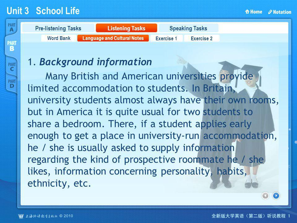 Unit 3 School Life PartB_2_2 1. Background information Many British and American universities provide limited accommodation to students. In Britain, u