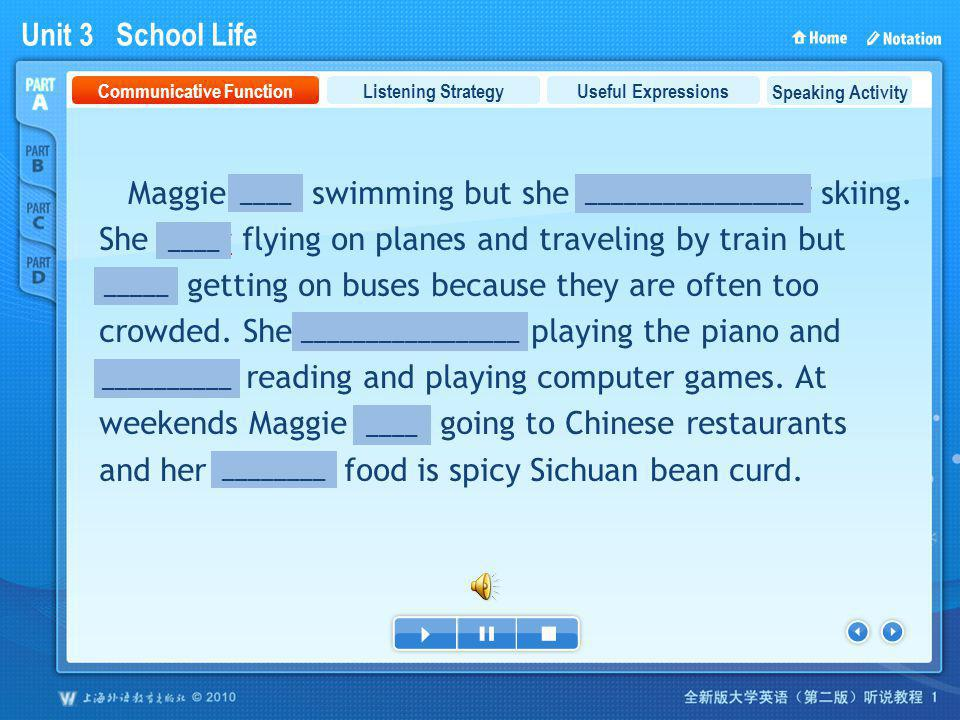 Unit 3 School Life PartA_1 Maggie likes swimming but she doesnt care for skiing. She loves flying on planes and traveling by train but hates getting o