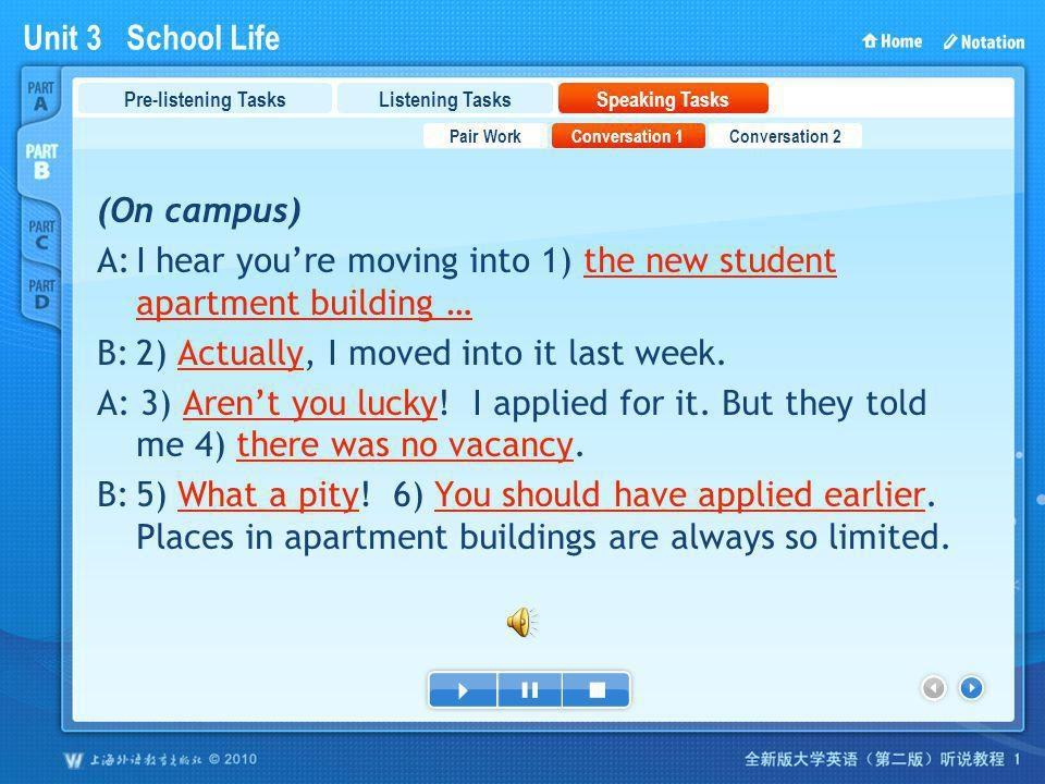 Unit 3 School Life PartB_3 (On campus) A:I hear youre moving into 1) the new student apartment building … B:2) Actually, I moved into it last week. A: