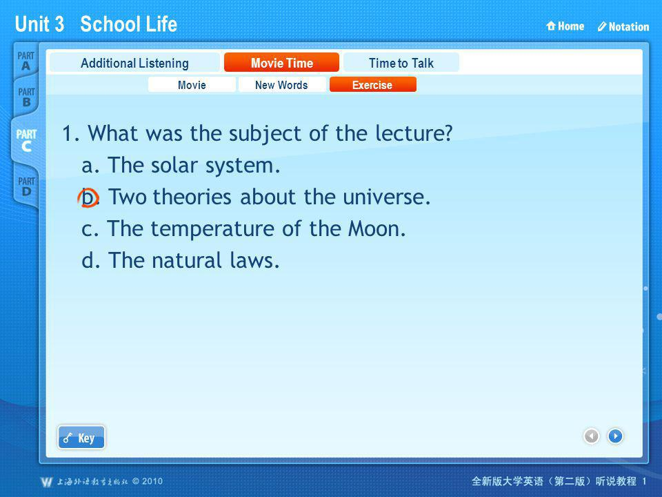 Unit 3 School Life PartC_2_b 1. What was the subject of the lecture? a. The solar system. b. Two theories about the universe. c. The temperature of th