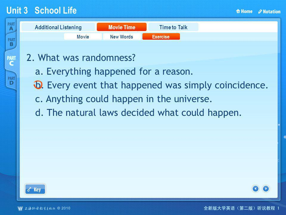 Unit 3 School Life PartC_2_b_2 2. What was randomness? a. Everything happened for a reason. b. Every event that happened was simply coincidence. c. An