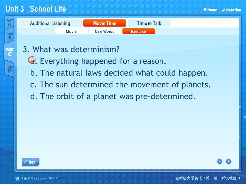 Unit 3 School Life PartC_2_b_3 3. What was determinism? a. Everything happened for a reason. b. The natural laws decided what could happen. c. The sun