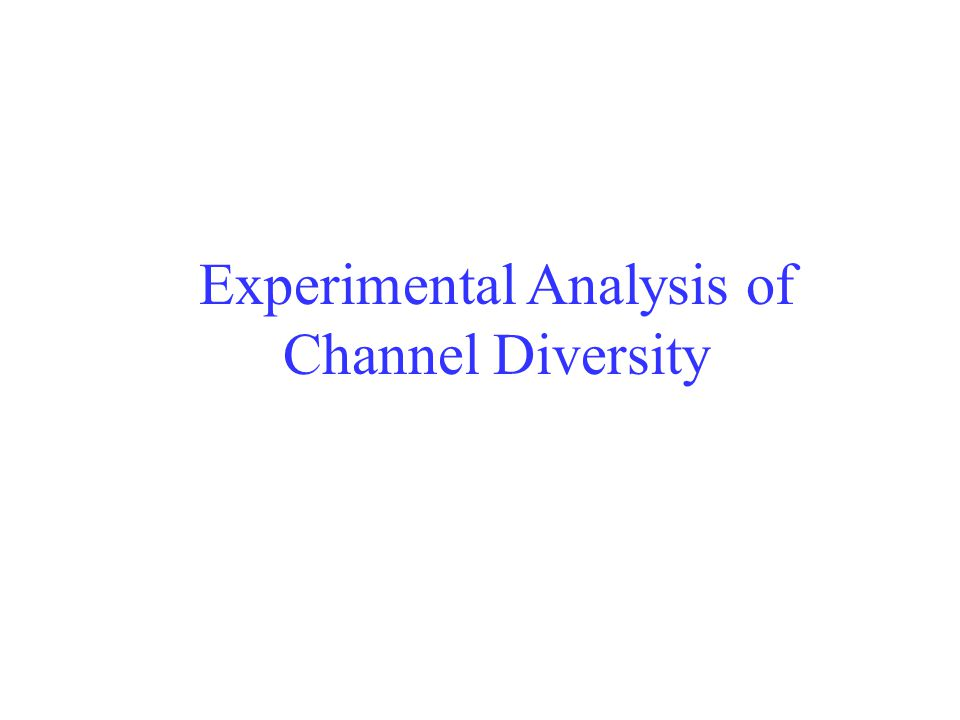 Experimental Analysis of Channel Diversity