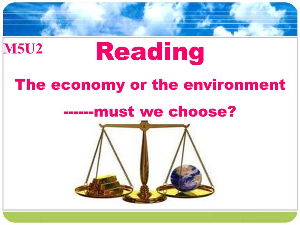 Reading The economy or the environment ------must we choose? M5U2