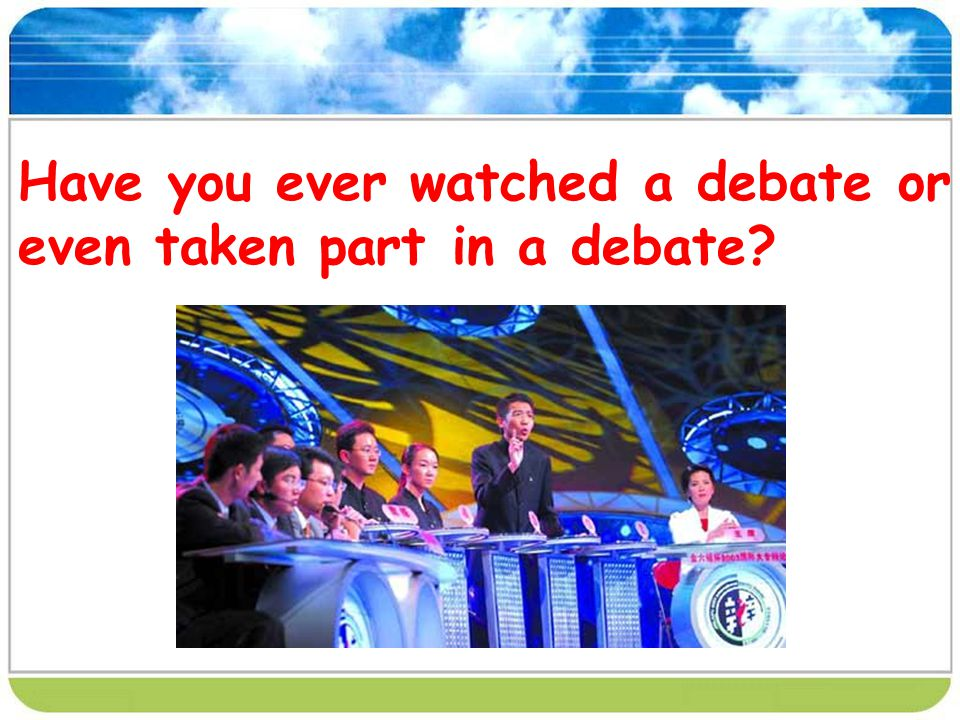 Have you ever watched a debate or even taken part in a debate?