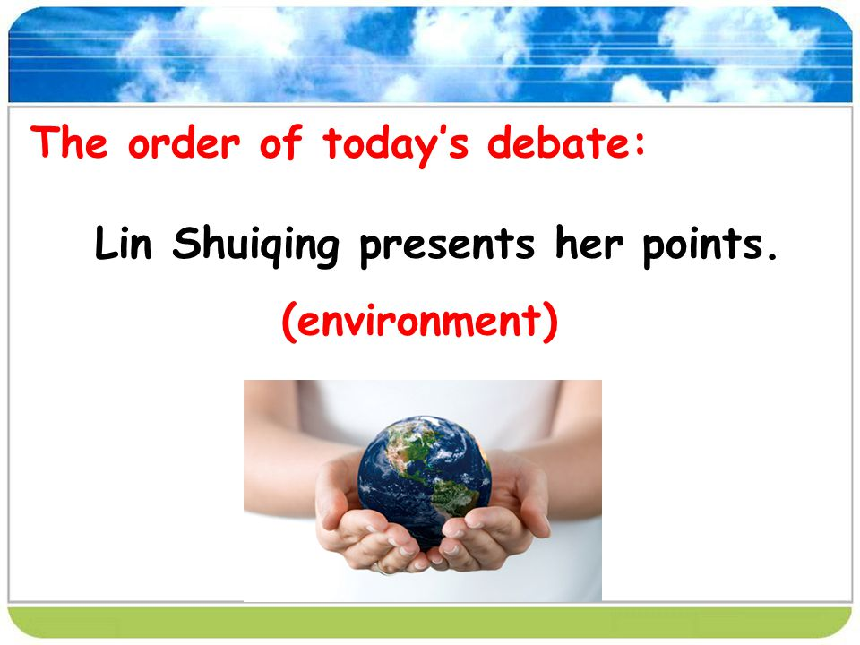 The order of todays debate: Lin Shuiqing presents her points. (environment)