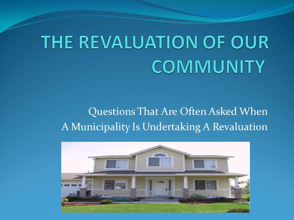 Questions That Are Often Asked When A Municipality Is Undertaking A Revaluation