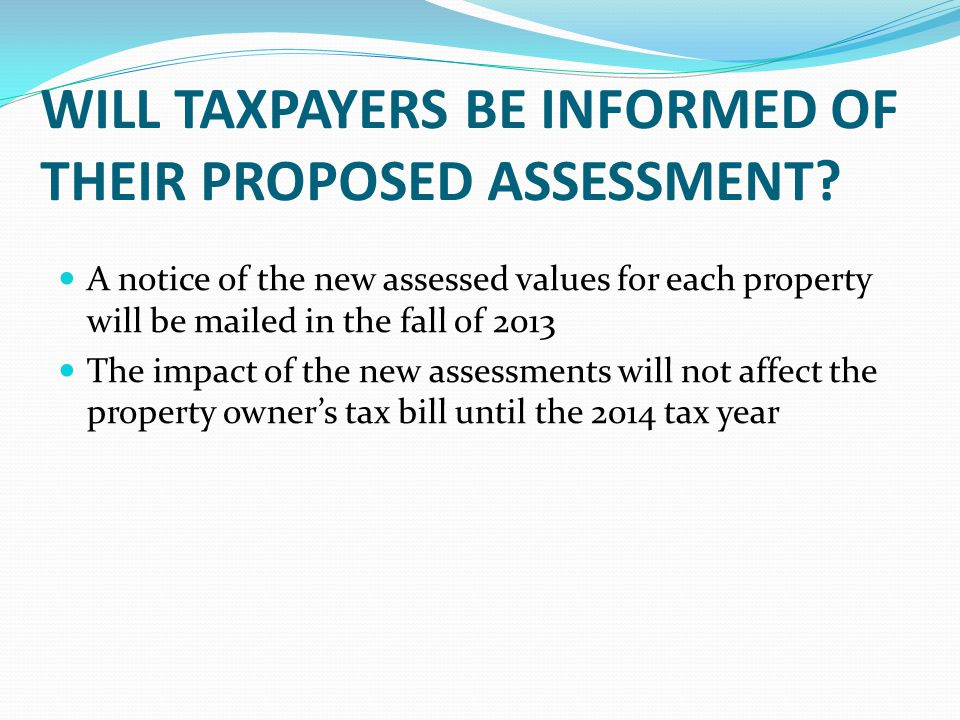 WILL TAXPAYERS BE INFORMED OF THEIR PROPOSED ASSESSMENT.
