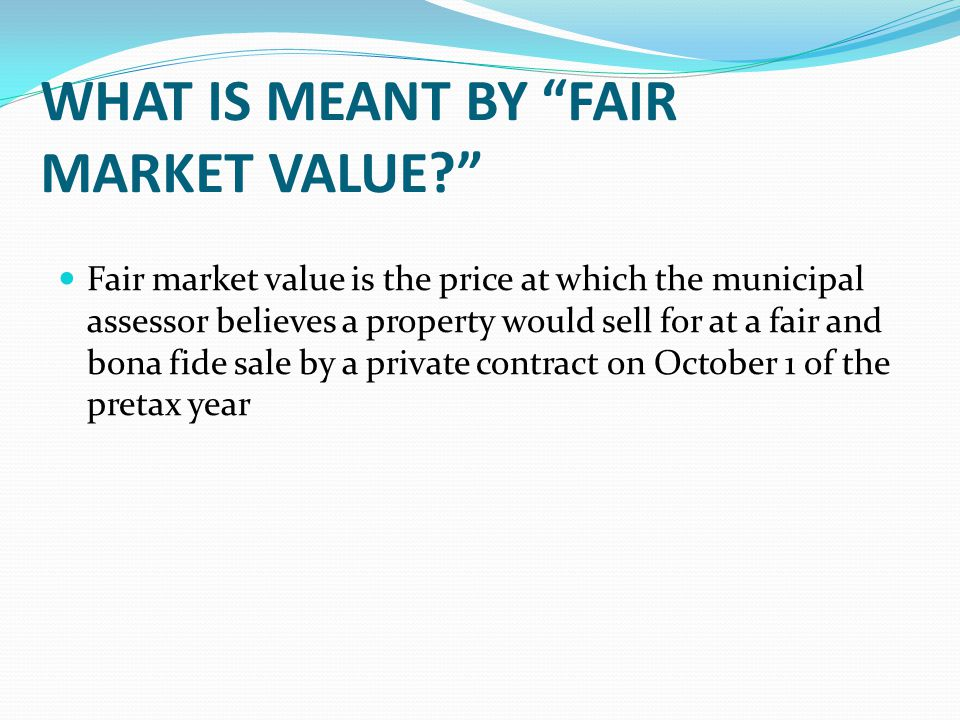 WHAT IS MEANT BY FAIR MARKET VALUE.