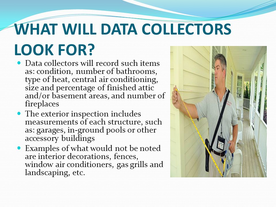 WHAT WILL DATA COLLECTORS LOOK FOR.